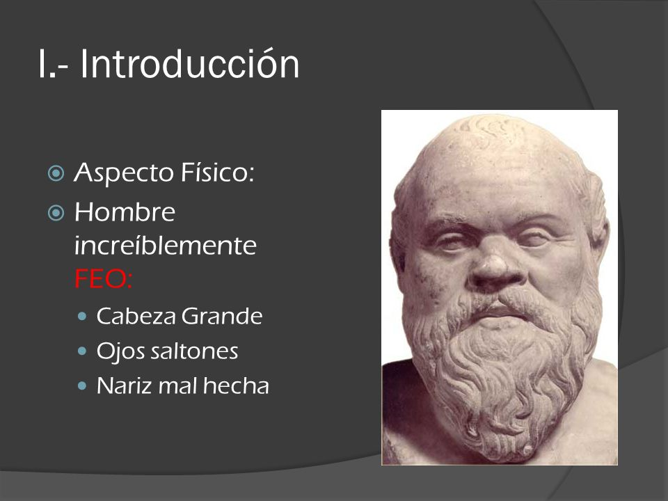 I.- Introducción Aspecto Físico: Hombre increíblemente FEO: