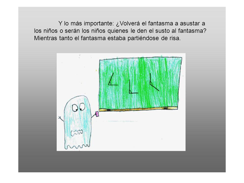 Y lo más importante: ¿Volverá el fantasma a asustar a los niños o serán los niños quienes le den el susto al fantasma.