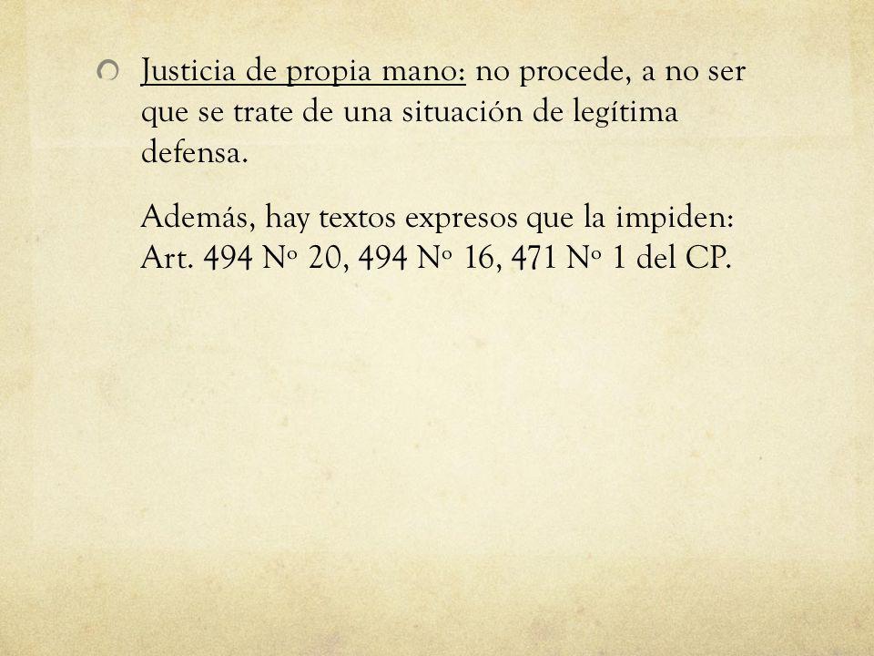 Justicia de propia mano: no procede, a no ser que se trate de una situación de legítima defensa.