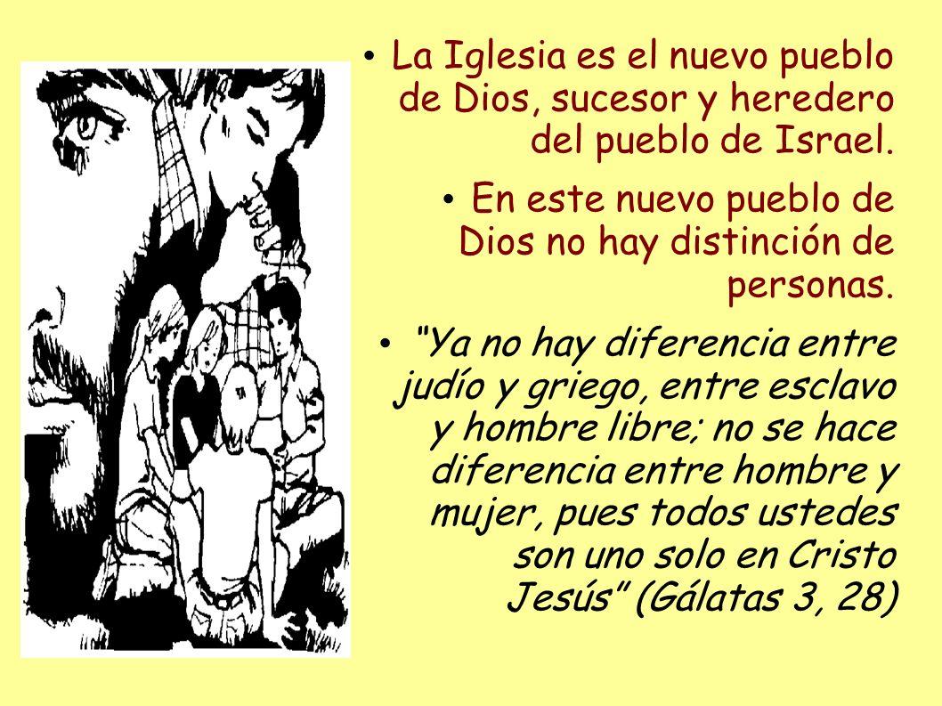 La Iglesia es el nuevo pueblo de Dios, sucesor y heredero del pueblo de Israel.