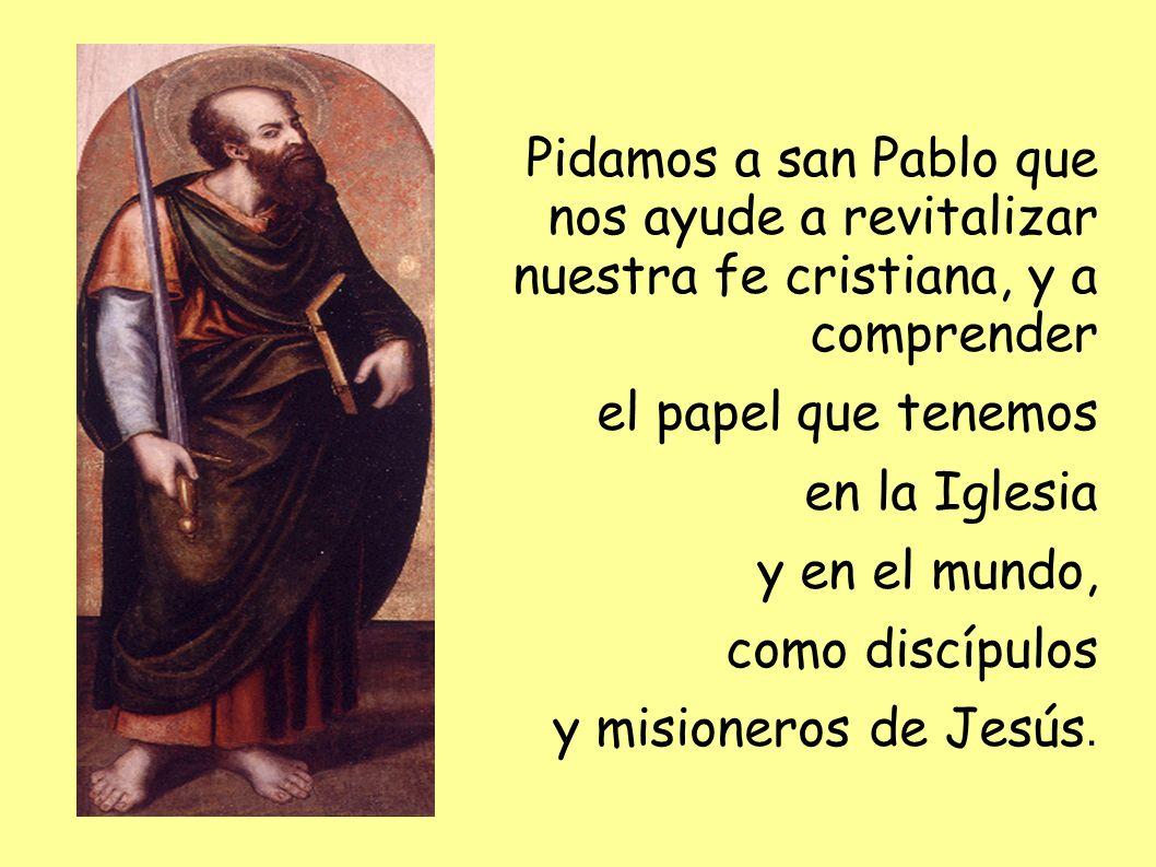 Pidamos a san Pablo que nos ayude a revitalizar nuestra fe cristiana, y a comprender