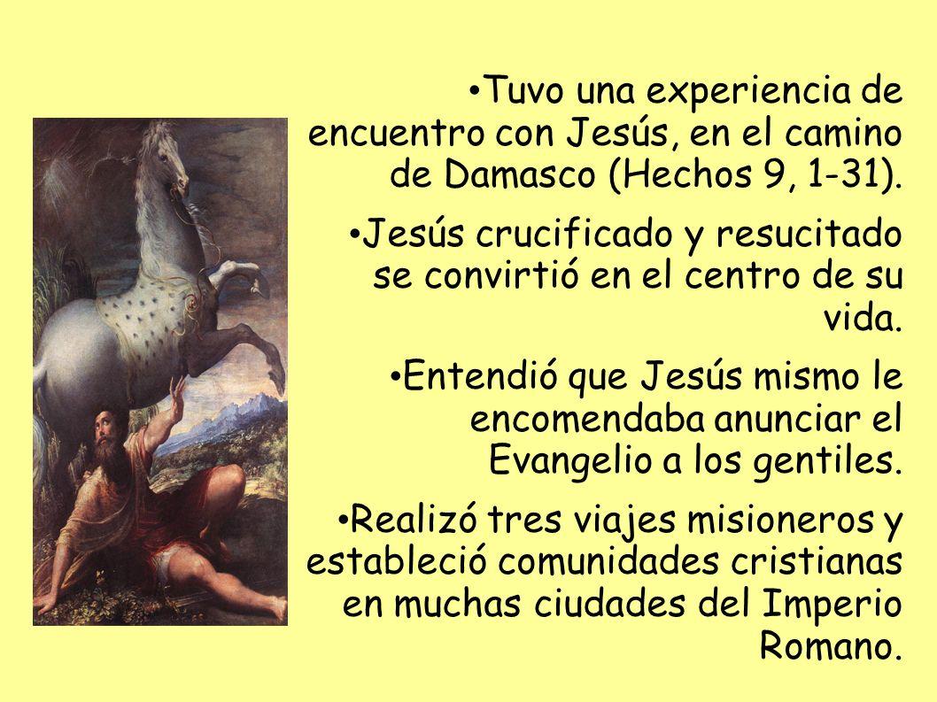 Tuvo una experiencia de encuentro con Jesús, en el camino de Damasco (Hechos 9, 1-31).