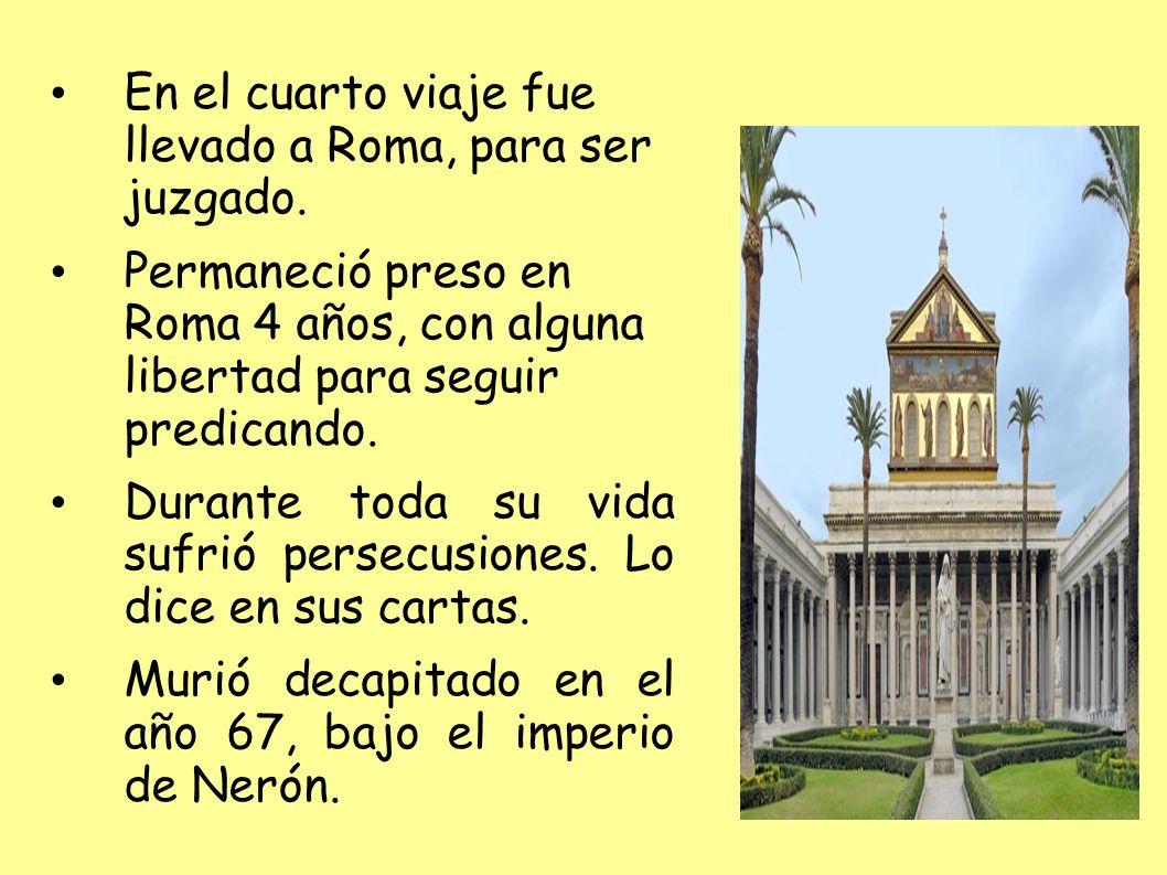 En el cuarto viaje fue llevado a Roma, para ser juzgado.