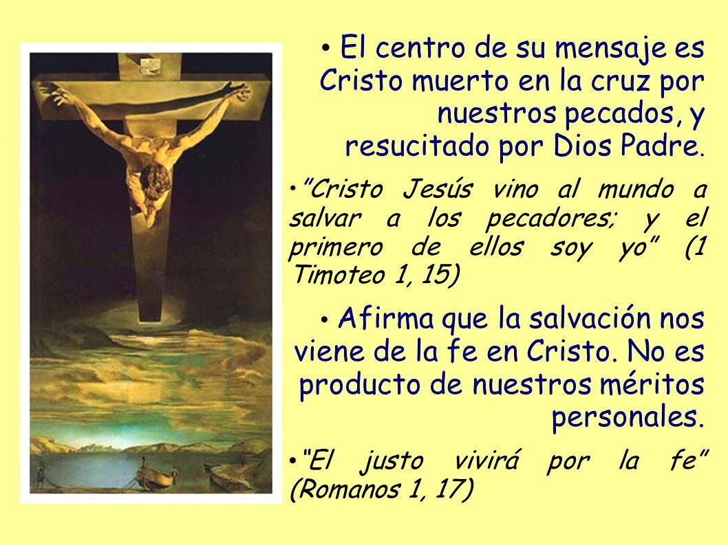 El centro de su mensaje es Cristo muerto en la cruz por nuestros pecados, y resucitado por Dios Padre.