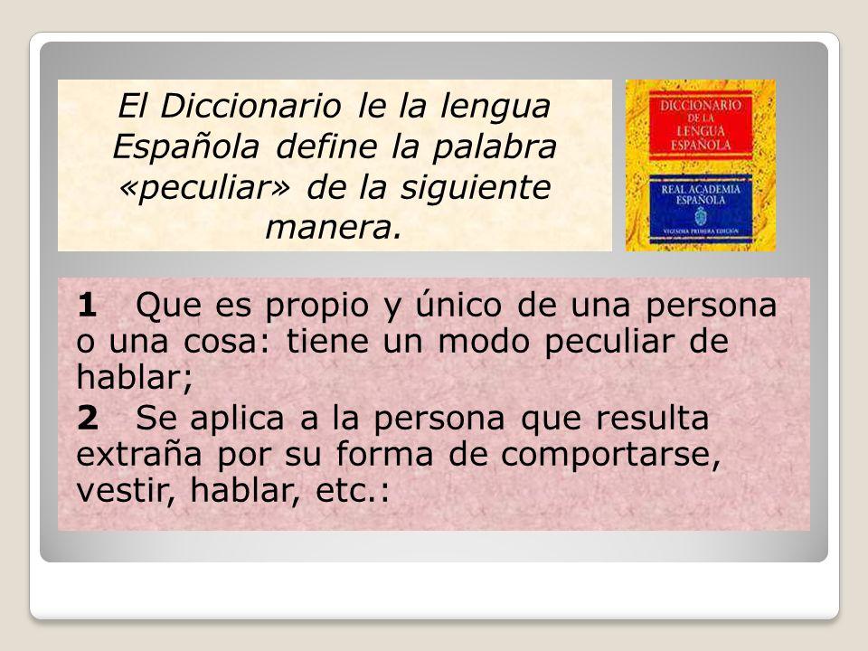 El Diccionario le la lengua Española define la palabra «peculiar» de la siguiente manera.