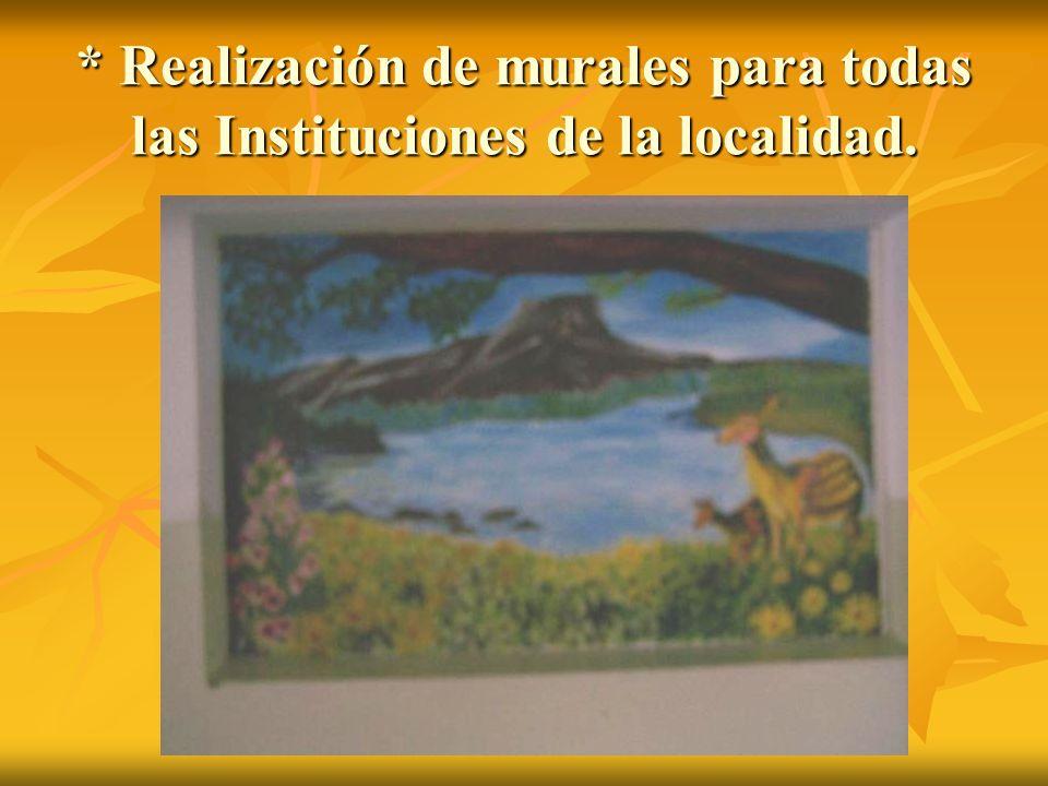 * Realización de murales para todas las Instituciones de la localidad.