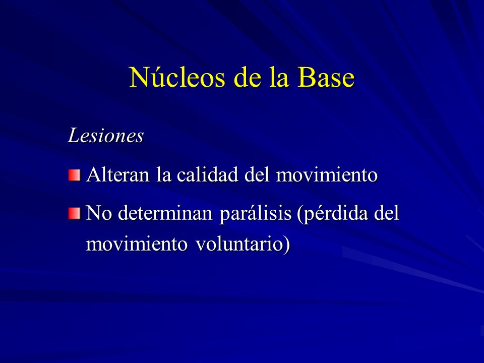 Núcleos de la Base Lesiones Alteran la calidad del movimiento