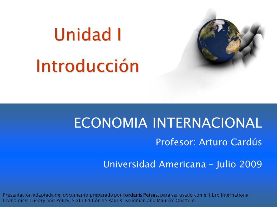 Unidad I Introducción ECONOMIA INTERNACIONAL Profesor: Arturo Cardús