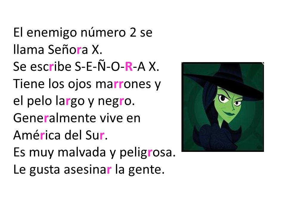 El enemigo número 2 se llama Señora X.