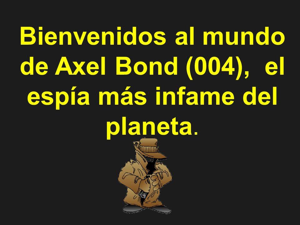 Bienvenidos al mundo de Axel Bond (004), el espía más infame del planeta.