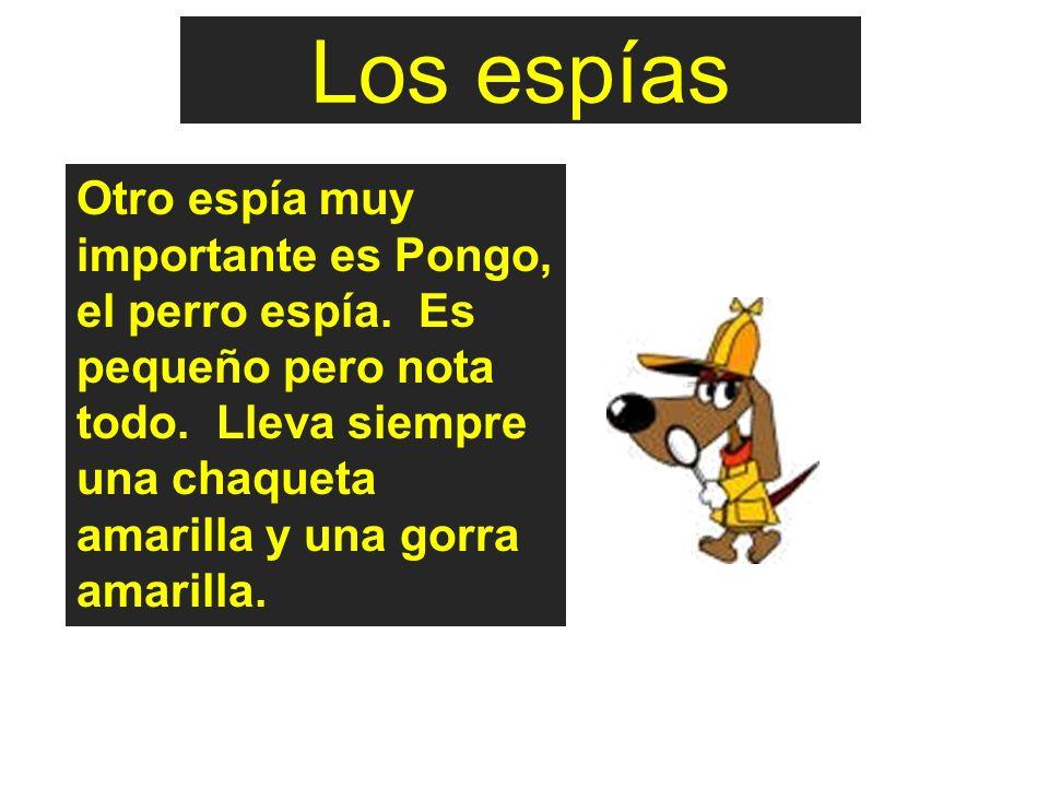 Los espías Otro espía muy importante es Pongo, el perro espía.