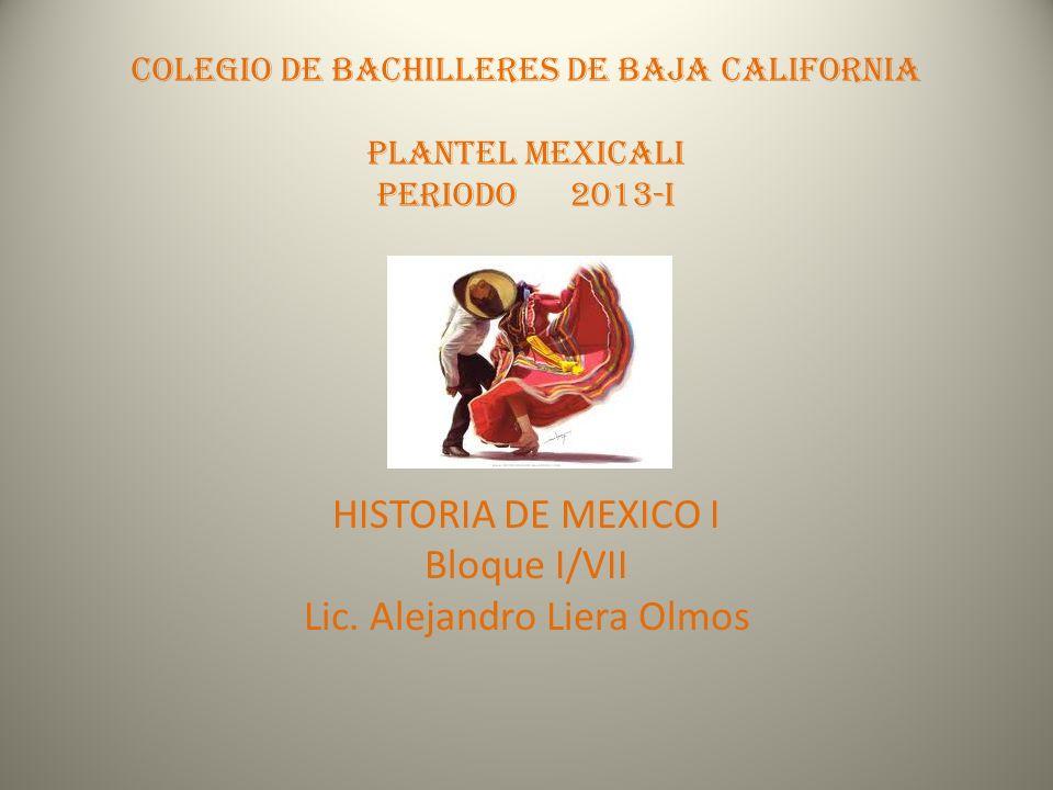 HISTORIA DE MEXICO I Bloque I/VII Lic. Alejandro Liera Olmos