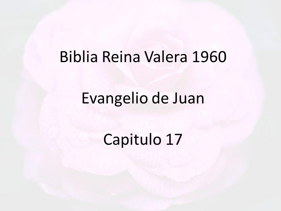 Biblia Reina Valera 1960 Evangelio de Juan Capitulo 17