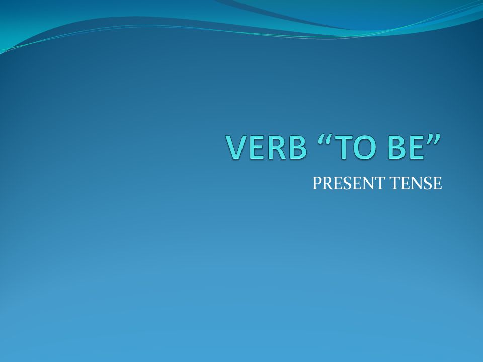 VERB TO BE PRESENT TENSE