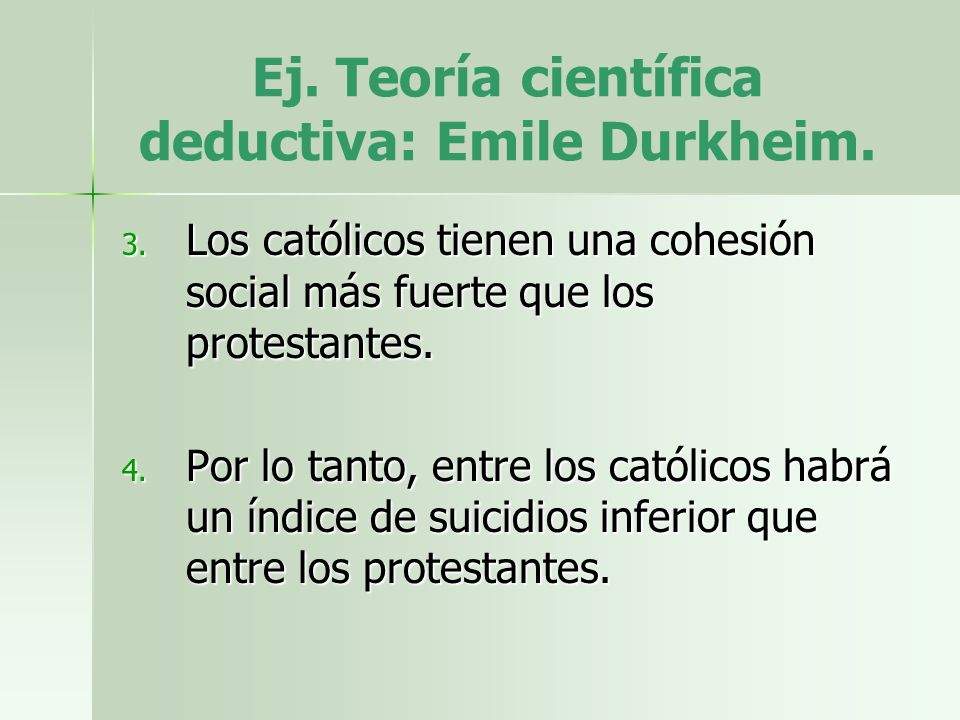 Ej. Teoría científica deductiva: Emile Durkheim.
