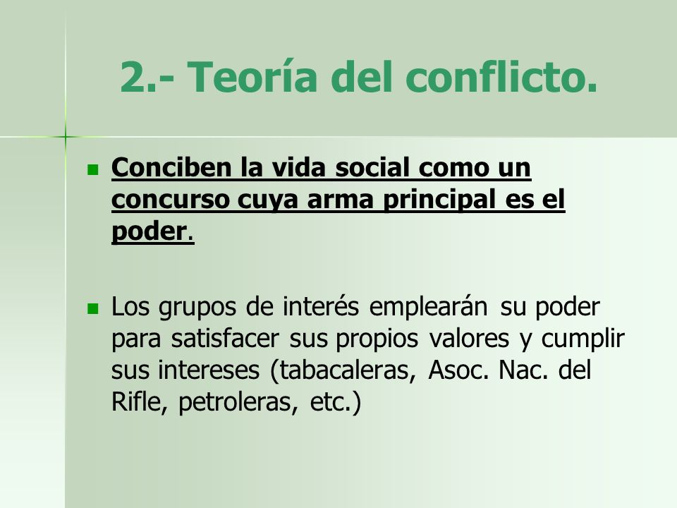 2.- Teoría del conflicto. Conciben la vida social como un concurso cuya arma principal es el poder.