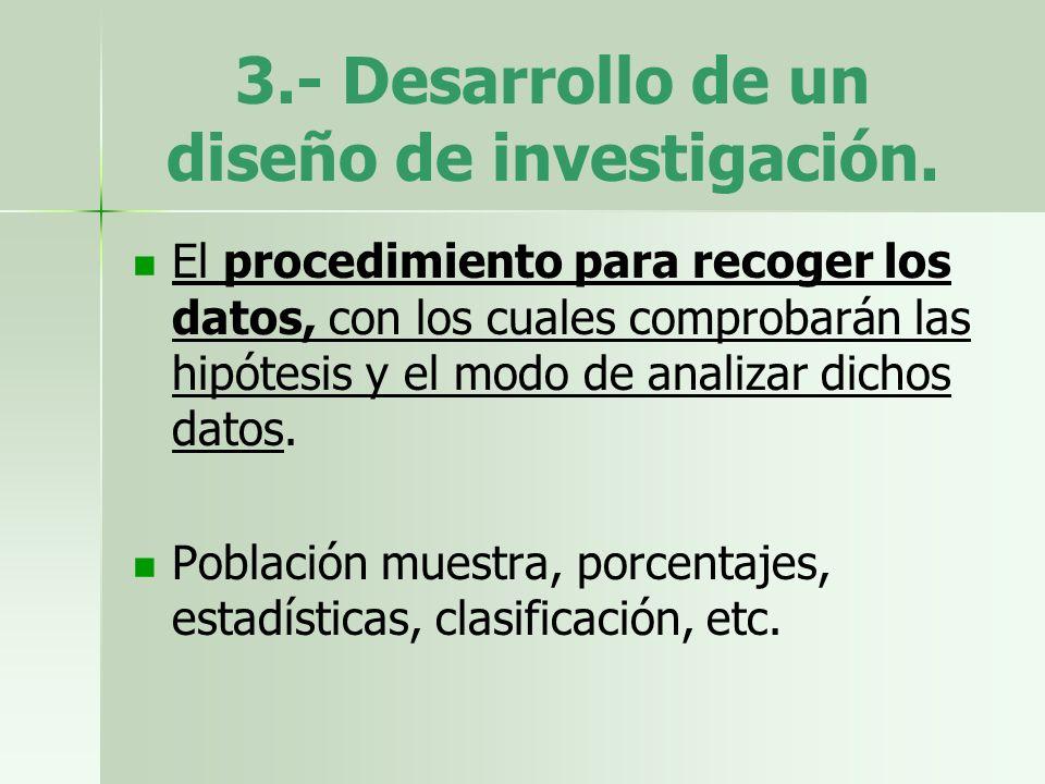 3.- Desarrollo de un diseño de investigación.