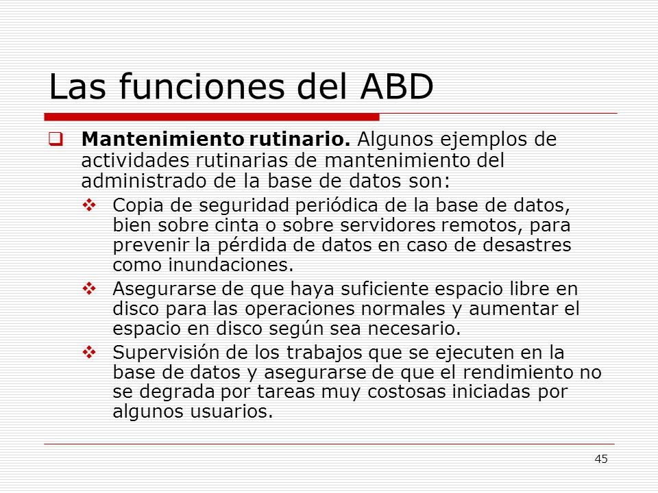 Las funciones del ABDMantenimiento rutinario. Algunos ejemplos de actividades rutinarias de mantenimiento del administrado de la base de datos son:
