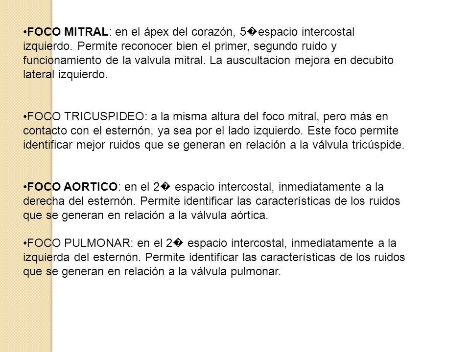 FOCO MITRAL: en el ápex del corazón, 5�espacio intercostal izquierdo