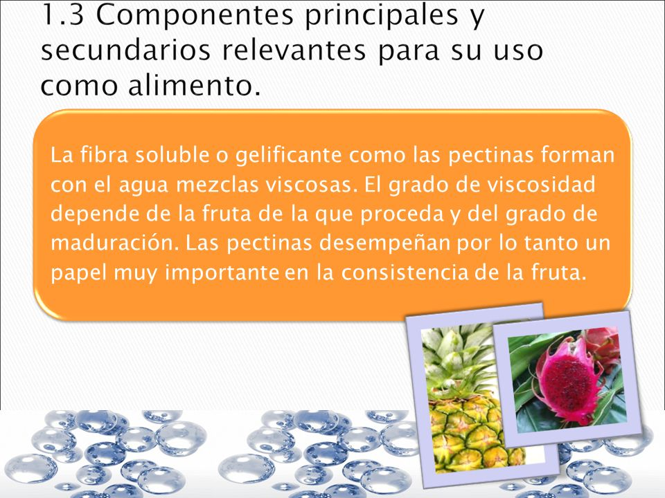 La fibra soluble o gelificante como las pectinas forman con el agua mezclas viscosas.