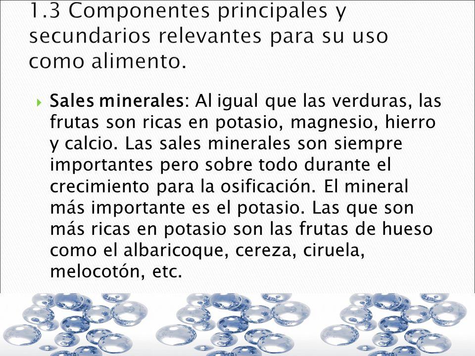 Sales minerales: Al igual que las verduras, las frutas son ricas en potasio, magnesio, hierro y calcio.