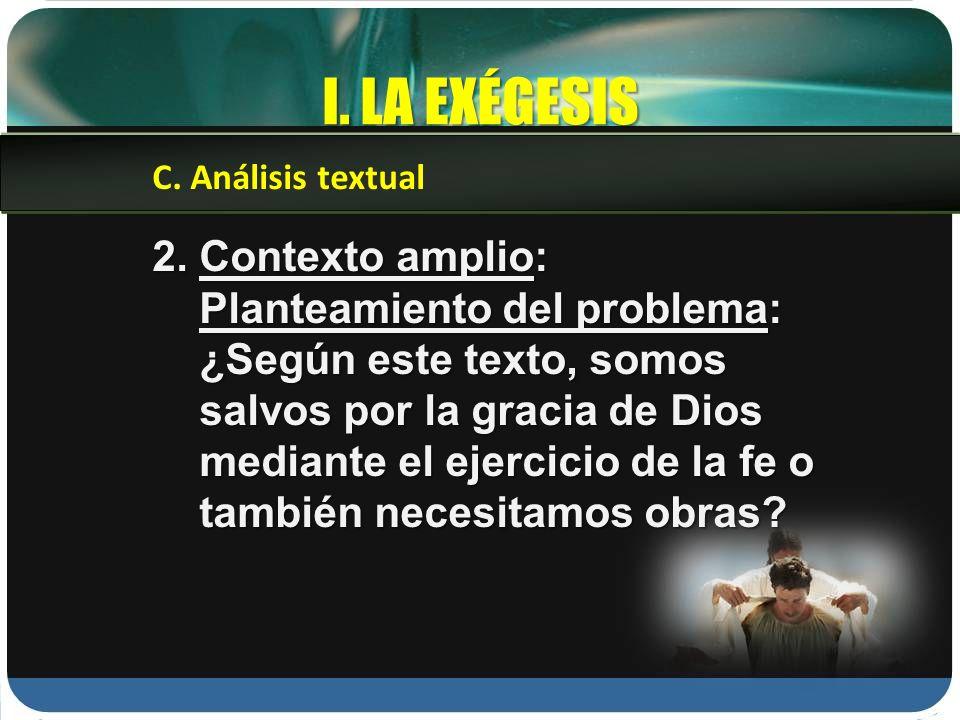 I. LA EXÉGESIS 2. Contexto amplio: Planteamiento del problema: