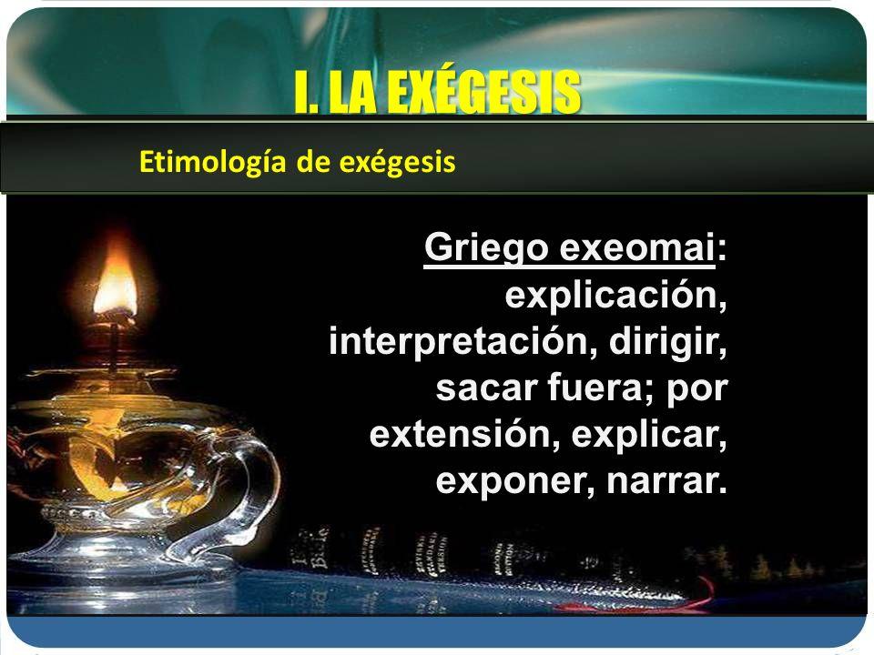 I. LA EXÉGESIS Etimología de exégesis.
