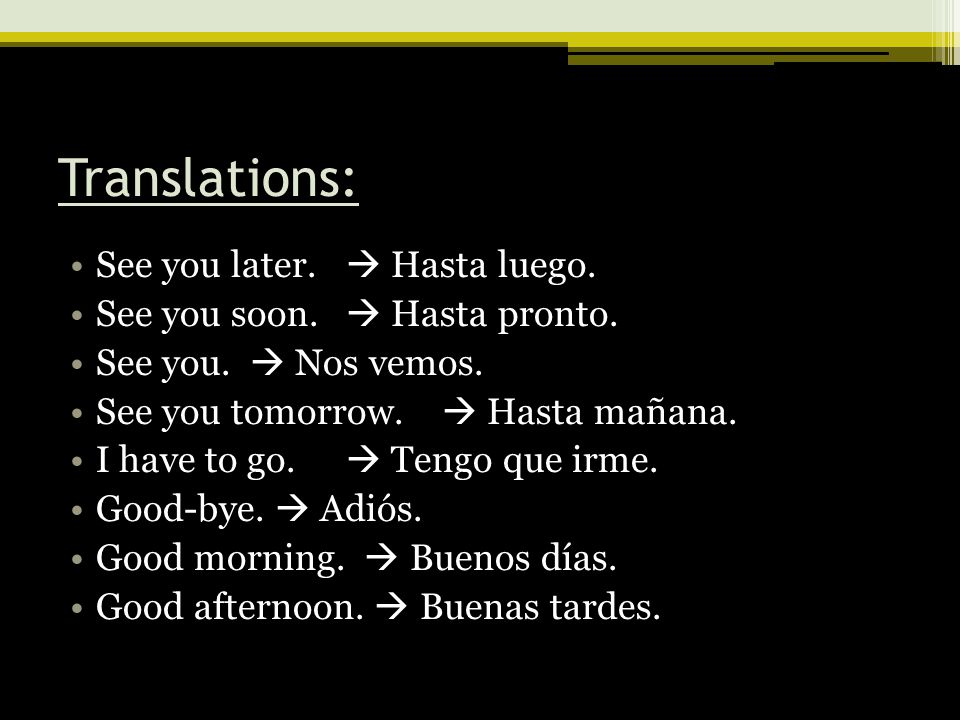 Translations: See you later.  Hasta luego.
