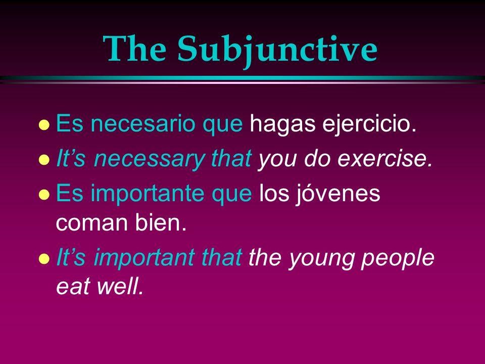 The Subjunctive Es necesario que hagas ejercicio.