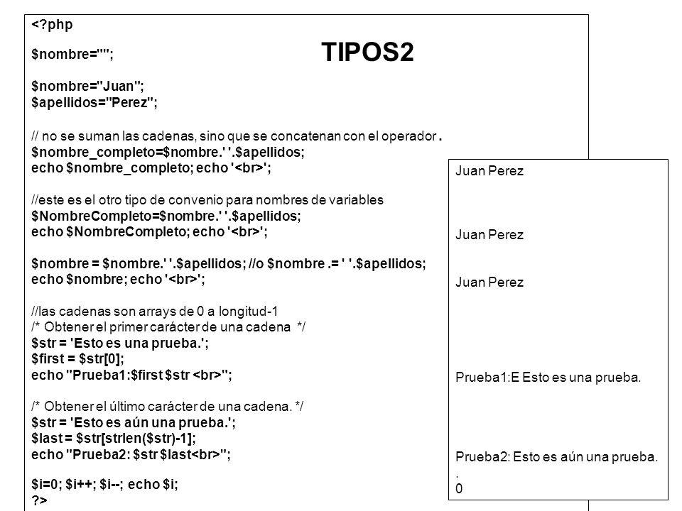 TIPOS2 < php $nombre= ; $nombre= Juan ; $apellidos= Perez ;