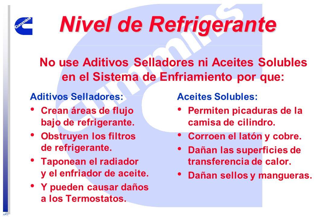 Nivel de RefrigeranteNo use Aditivos Selladores ni Aceites Solubles en el Sistema de Enfriamiento por que: