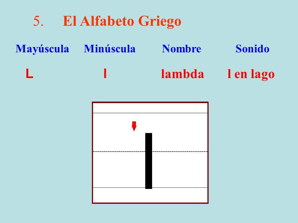 l 5. El Alfabeto Griego L l lambda l en lago