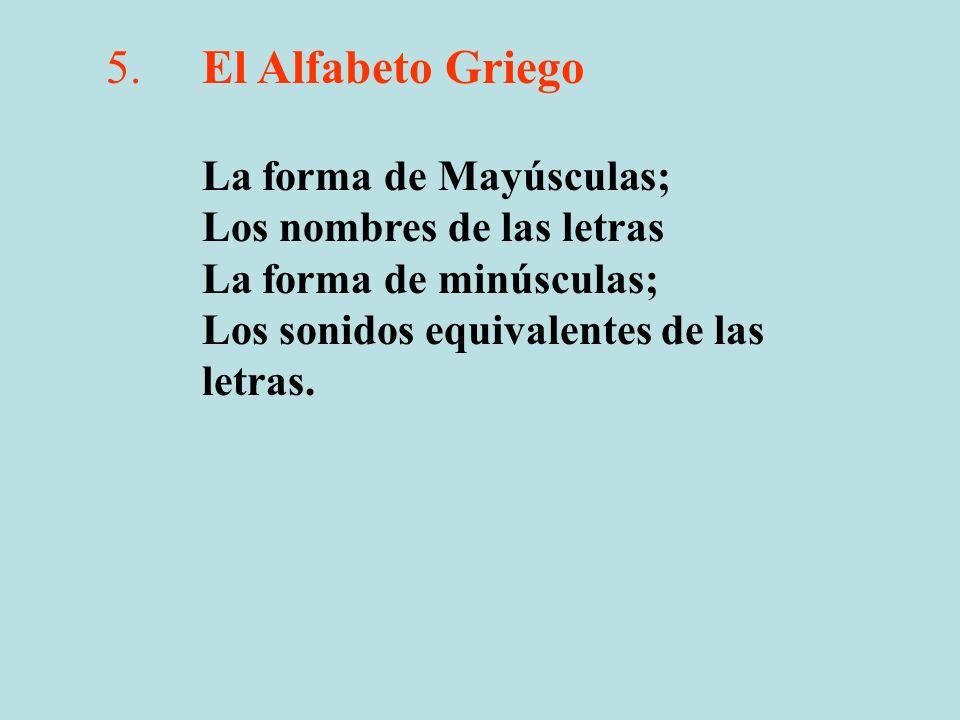 5. El Alfabeto Griego La forma de Mayúsculas;