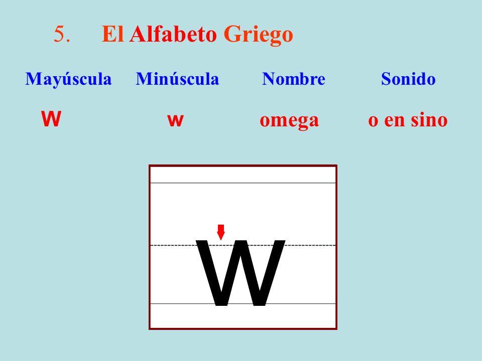 w 5. El Alfabeto Griego W w omega o en sino