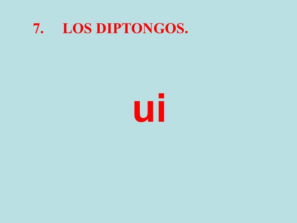 7. LOS DIPTONGOS. ui