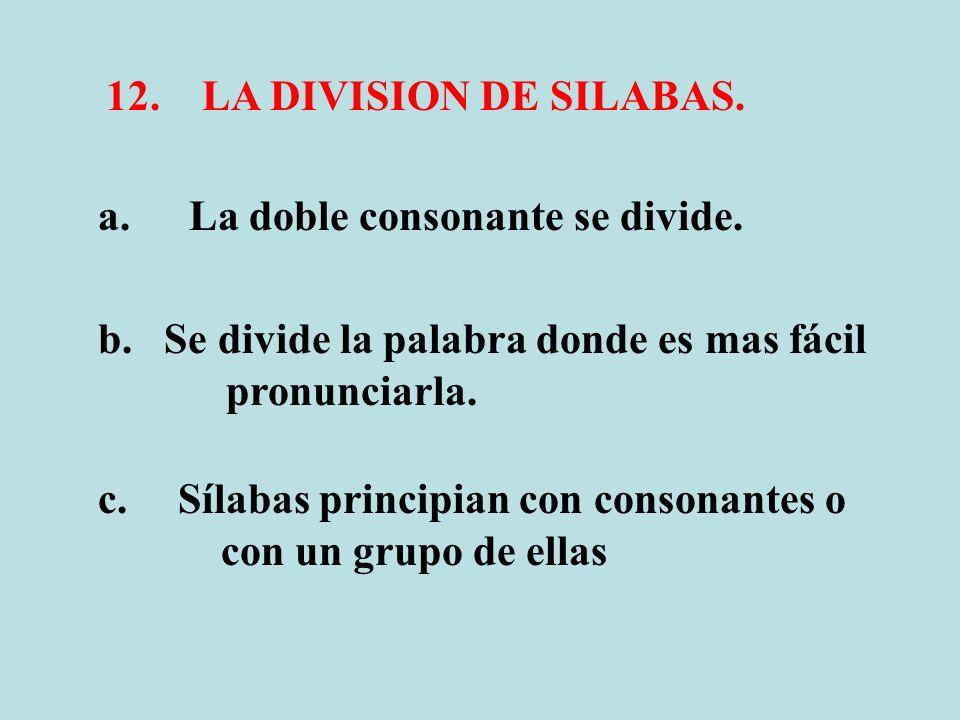 12. LA DIVISION DE SILABAS. La doble consonante se divide. b. Se divide la palabra donde es mas fácil.