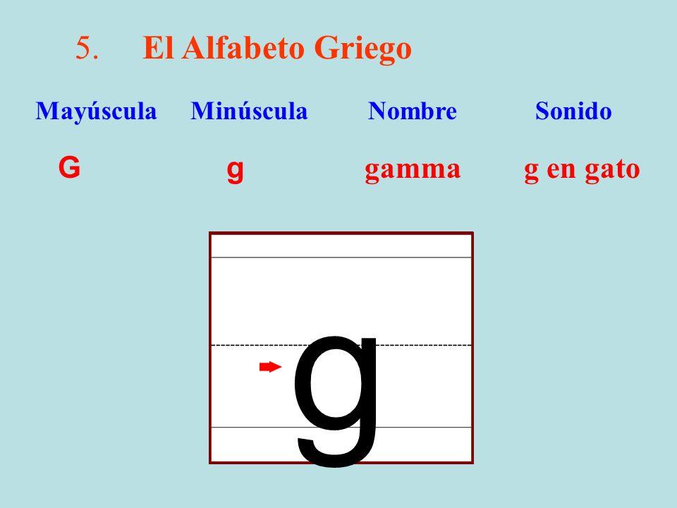 g 5. El Alfabeto Griego G g gamma g en gato