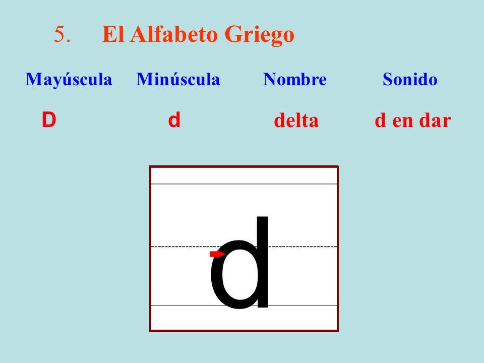 d 5. El Alfabeto Griego D d delta d en dar