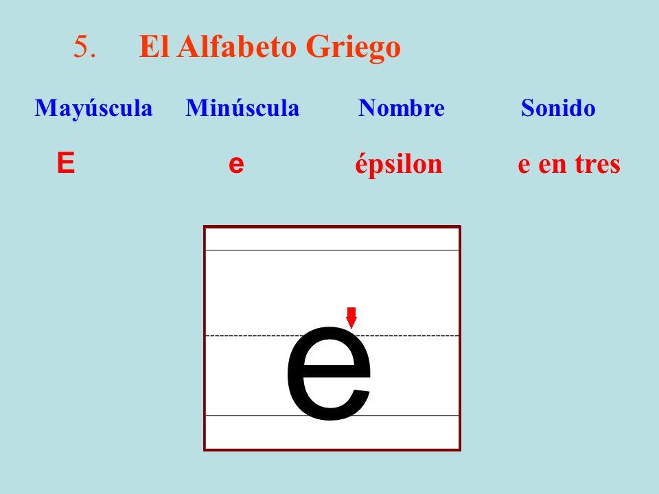e 5. El Alfabeto Griego E e épsilon e en tres