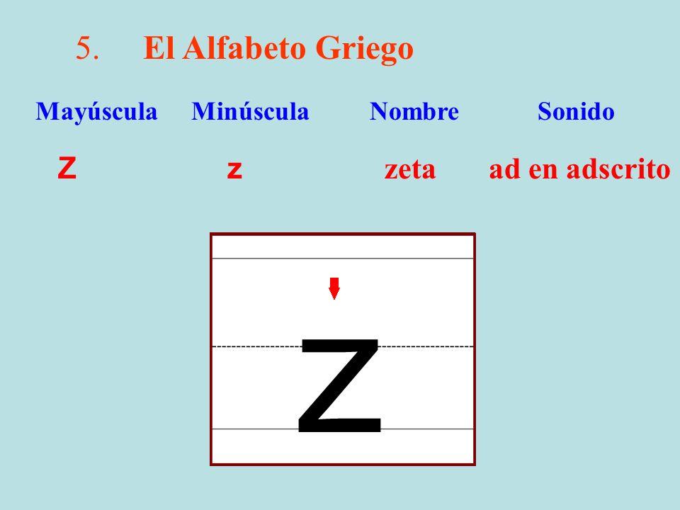 z 5. El Alfabeto Griego Z z zeta ad en adscrito