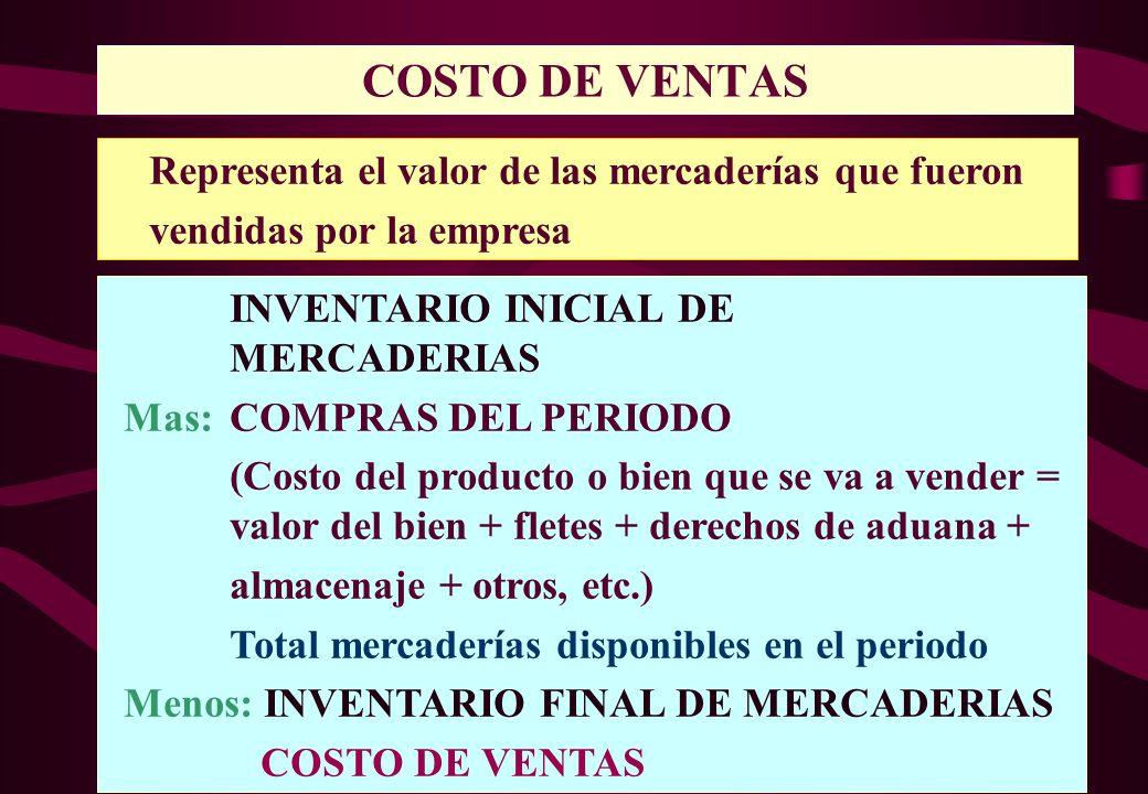 COSTO DE VENTAS Representa el valor de las mercaderías que fueron