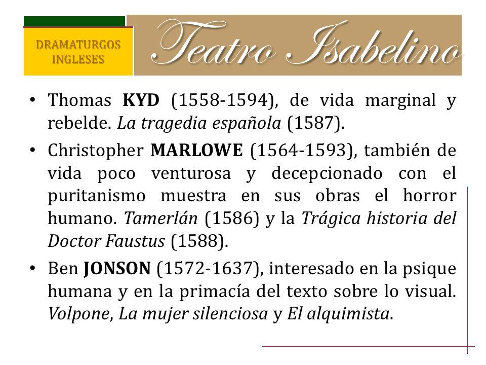 Teatro Isabelino DRAMATURGOS INGLESES. Thomas KYD (1558-1594), de vida marginal y rebelde. La tragedia española (1587).