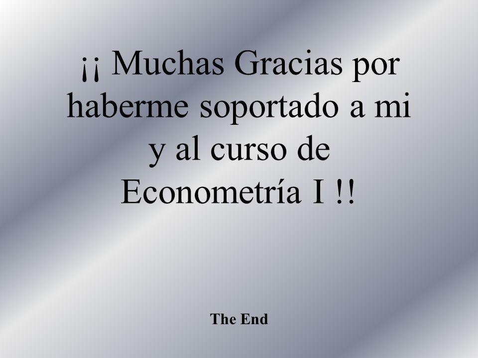 ¡¡ Muchas Gracias por haberme soportado a mi y al curso de Econometría I !!
