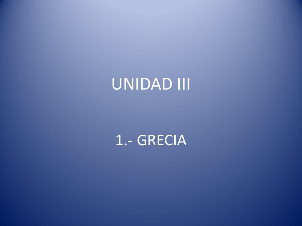 UNIDAD III 1.- GRECIA