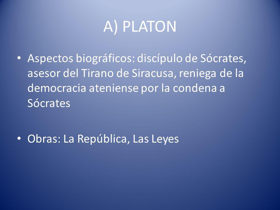 A) PLATONAspectos biográficos: discípulo de Sócrates, asesor del Tirano de Siracusa, reniega de la democracia ateniense por la condena a Sócrates.