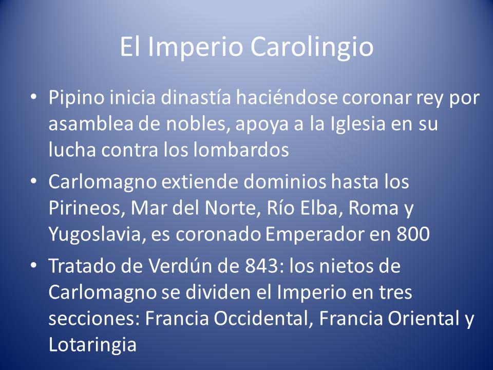 El Imperio CarolingioPipino inicia dinastía haciéndose coronar rey por asamblea de nobles, apoya a la Iglesia en su lucha contra los lombardos.