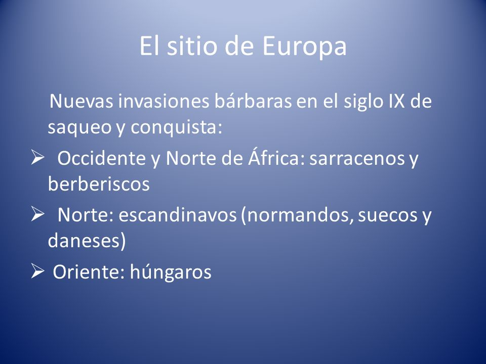 El sitio de EuropaNuevas invasiones bárbaras en el siglo IX de saqueo y conquista: Occidente y Norte de África: sarracenos y berberiscos.