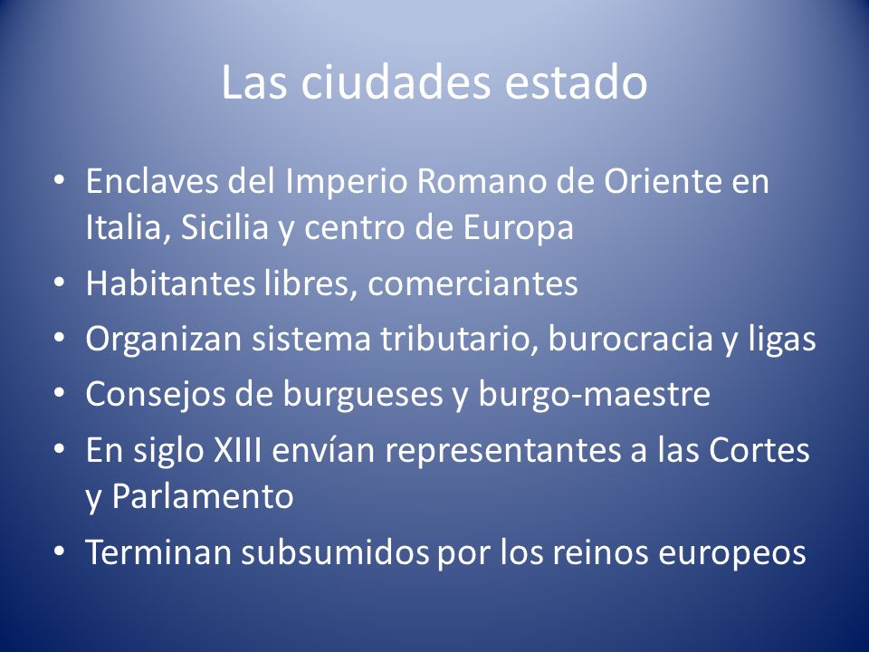 Las ciudades estadoEnclaves del Imperio Romano de Oriente en Italia, Sicilia y centro de Europa. Habitantes libres, comerciantes.