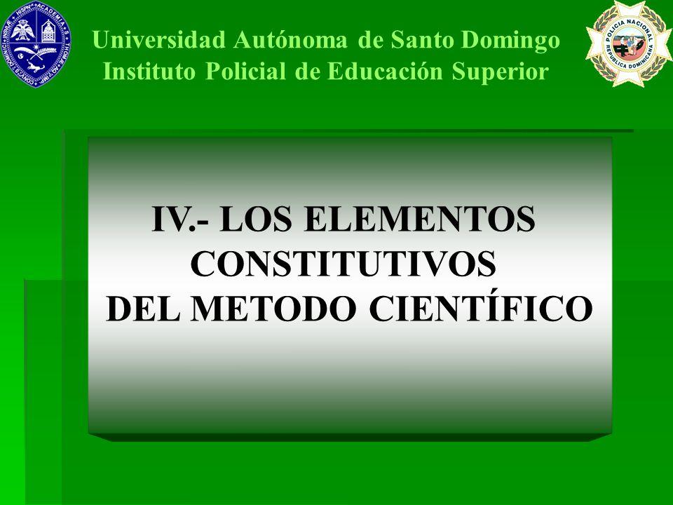 IV.- LOS ELEMENTOS CONSTITUTIVOS DEL METODO CIENTÍFICO