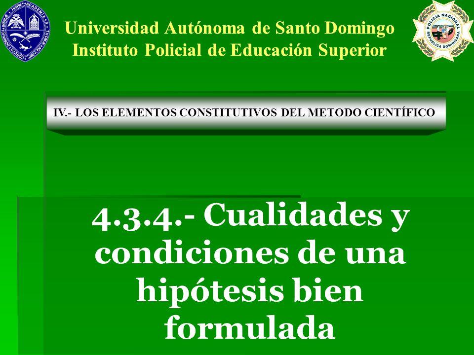 4.3.4.- Cualidades y condiciones de una hipótesis bien formulada
